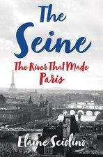 Seine: The River That Made Paris