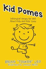 Kid Pomes: Whimsical Verses for and About Kids and Kids' Lives