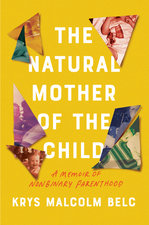 Natural Mother of the Child: A Memoir of Nonbinary Parenthood