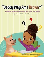 """""""Daddy Why Am I Brown?"""": A healthy conversation about skin color and family."""