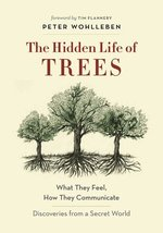 Hidden Life of Trees: What They Feel, How They Communicate--Discoveries from a Secret World