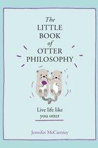 Little Book of Otter Philosophy (the Little Animal Philosophy Books)