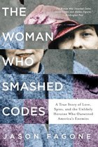 Woman Who Smashed Codes: A True Story of Love, Spies, and the Unlikely Heroine Who Outwitted America's Enemies