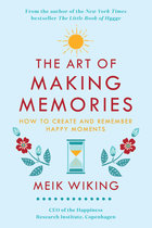 Art of Making Memories: How to Create and Remember Happy Moments