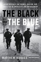 Black and the Blue: A Cop Reveals the Crimes, Racism, and Injustice in America's Law Enforcement