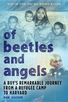 Of Beetles & Angels: A Boy's Remarkable Journey from a Refugee Camp to Harvard