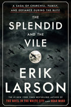 Splendid and the Vile: A Saga of Churchill, Family, and Defiance During the Blitz