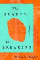 Beauty in Breaking: A Memoir
