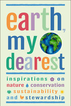 Earth, My Dearest: Inspirations on Nature, Conservation, Sustainability and Stewardship - Over 200 Quotations