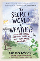 Secret World of Weather: How to Read Signs in Every Cloud, Breeze, Hill, Street, Plant, Animal, and Dewdrop