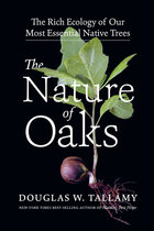 Nature of Oaks: The Rich Ecology of Our Most Essential Native Trees
