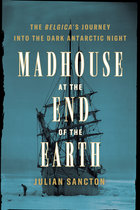 Madhouse at the End of the Earth: The Belgica's Journey Into the Dark Antarctic Night